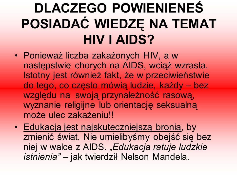 DLACZEGO POWIENIENEŚ POSIADAĆ WIEDZĘ NA TEMAT HIV I AIDS