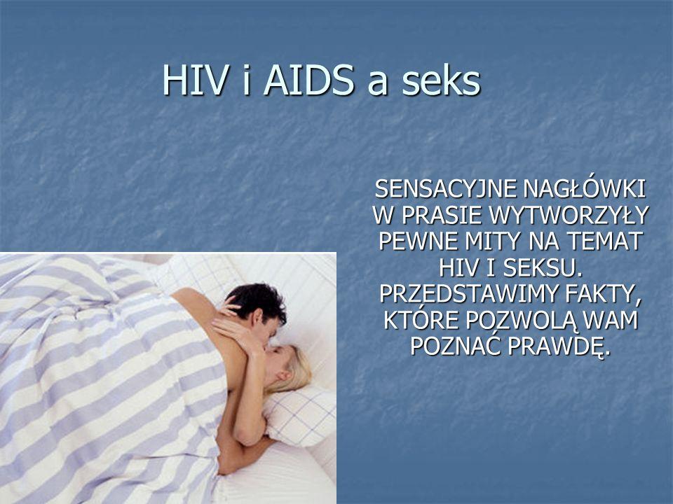 HIV i AIDS a seks SENSACYJNE NAGŁÓWKI W PRASIE WYTWORZYŁY PEWNE MITY NA TEMAT HIV I SEKSU.