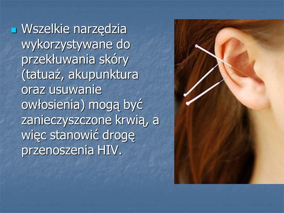 Wszelkie narzędzia wykorzystywane do przekłuwania skóry (tatuaż, akupunktura oraz usuwanie owłosienia) mogą być zanieczyszczone krwią, a więc stanowić drogę przenoszenia HIV.