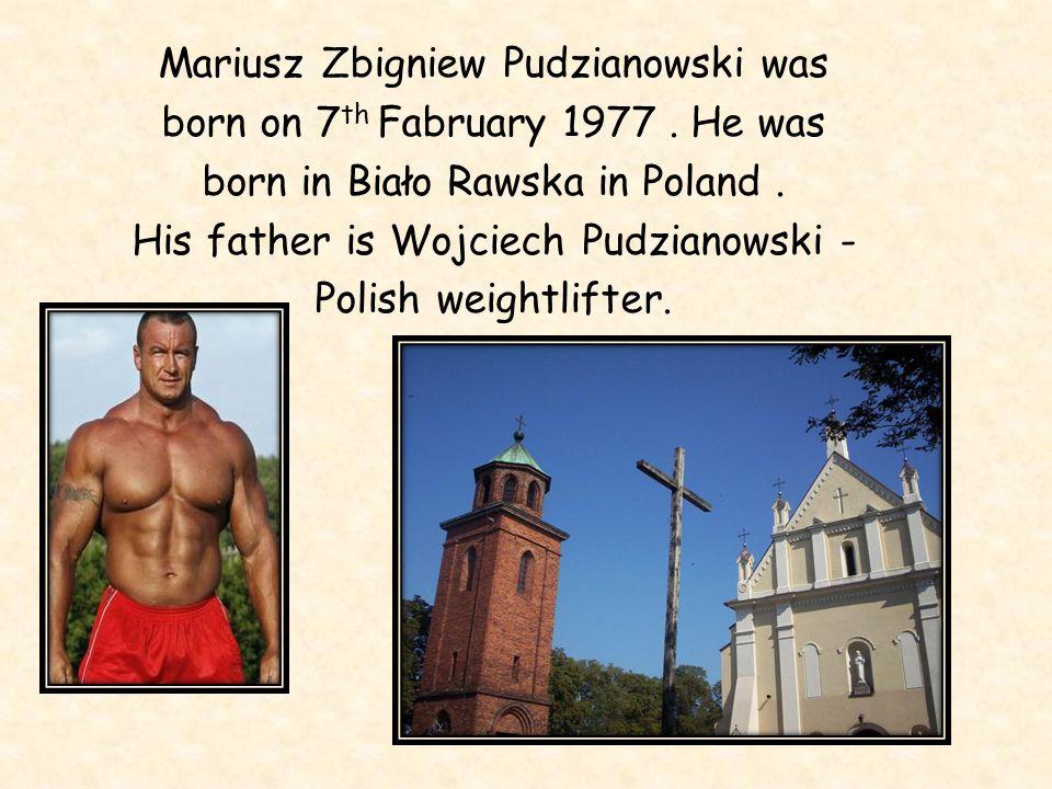 Mariusz Zbigniew Pudzianowski was born on 7th Fabruary 1977