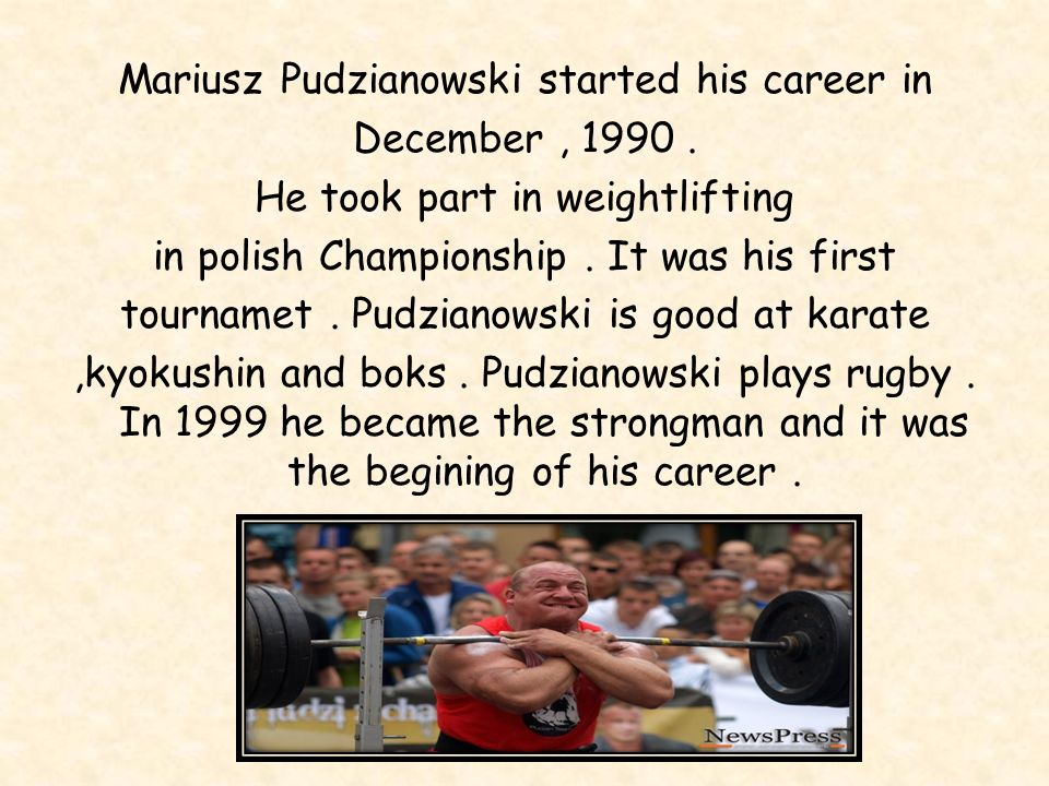 Mariusz Pudzianowski started his career in December , 1990