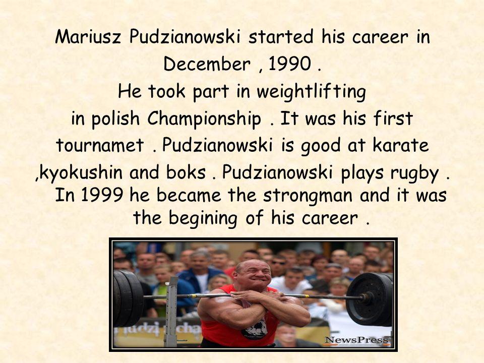 Mariusz Pudzianowski started his career in December , 1990