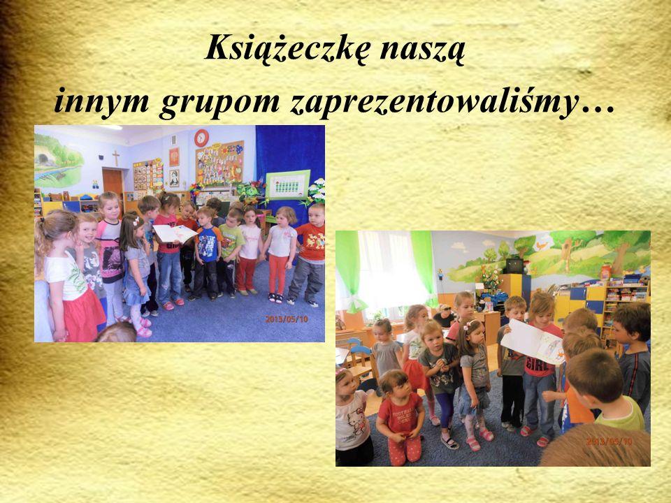 Książeczkę naszą innym grupom zaprezentowaliśmy…