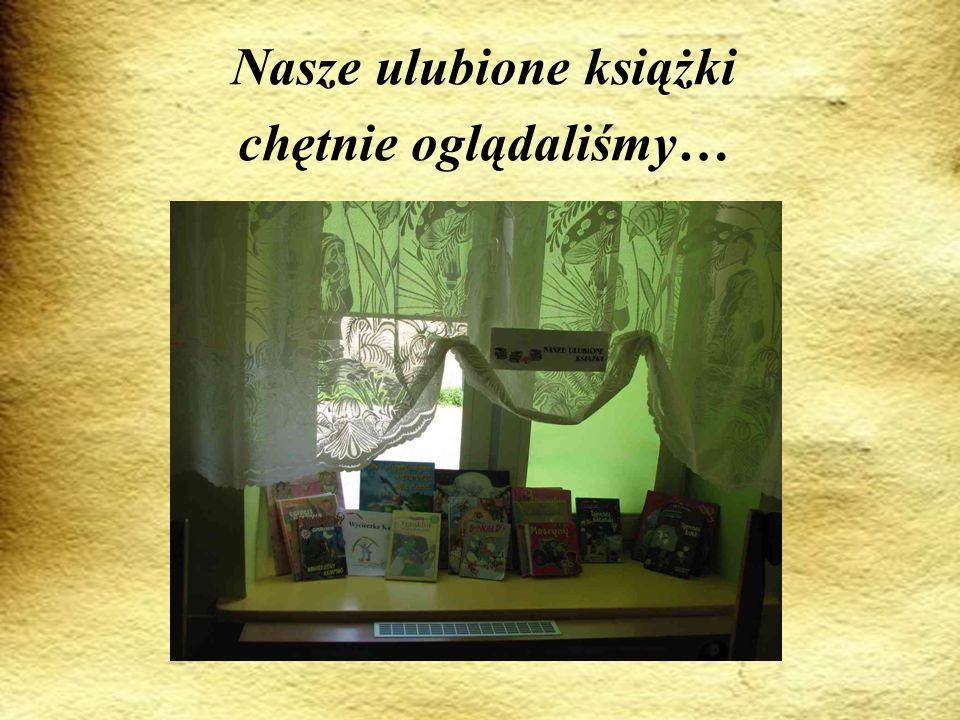 Nasze ulubione książki chętnie oglądaliśmy…