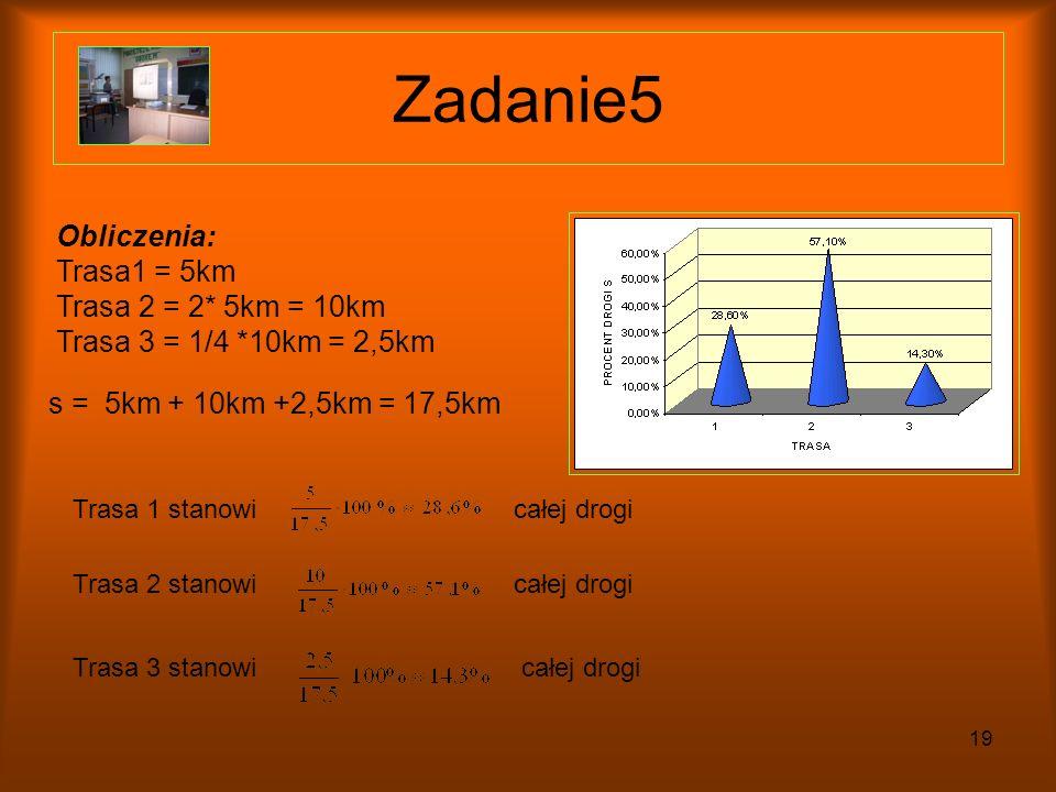 Zadanie5 Obliczenia: Trasa1 = 5km Trasa 2 = 2* 5km = 10km