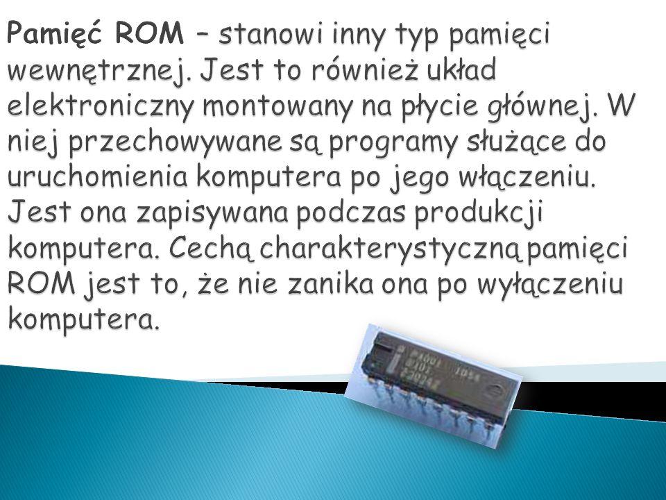 Pamięć ROM – stanowi inny typ pamięci wewnętrznej