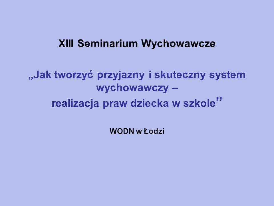 """XIII Seminarium Wychowawcze """"Jak tworzyć przyjazny i skuteczny system wychowawczy – realizacja praw dziecka w szkole WODN w Łodzi"""