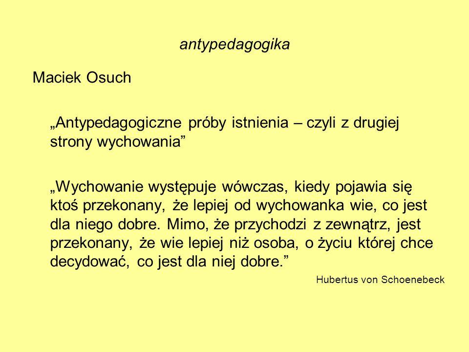 """""""Antypedagogiczne próby istnienia – czyli z drugiej strony wychowania"""