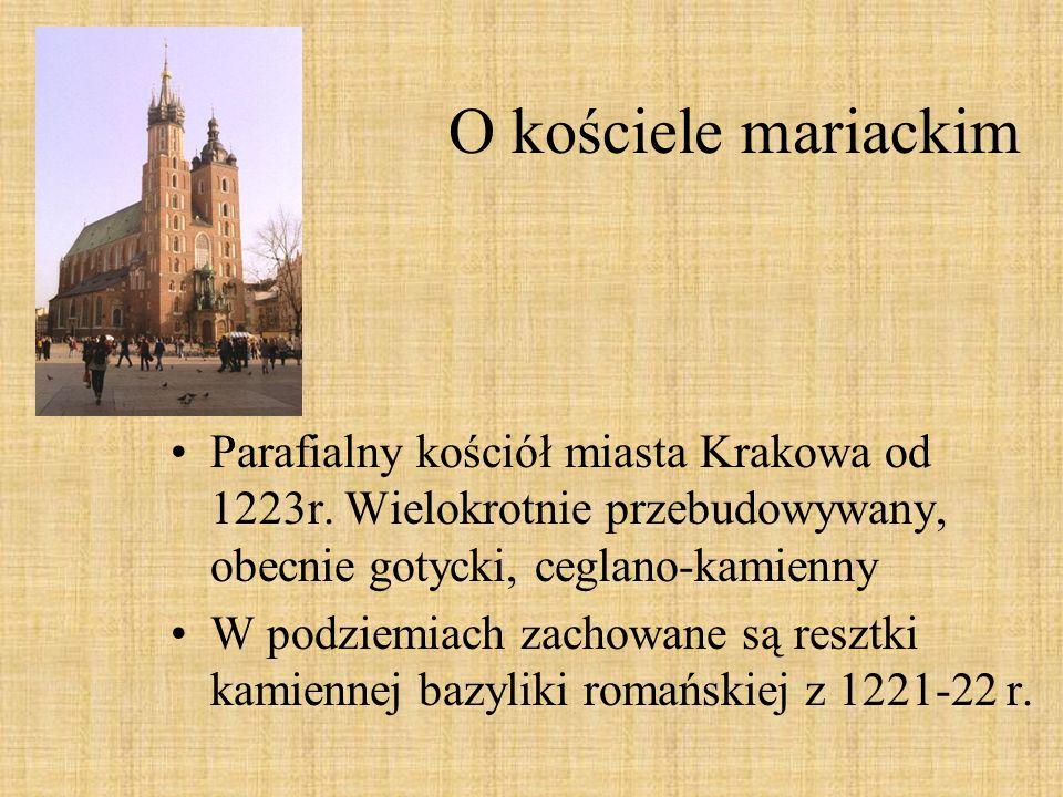 O kościele mariackim Parafialny kościół miasta Krakowa od 1223r. Wielokrotnie przebudowywany, obecnie gotycki, ceglano-kamienny.