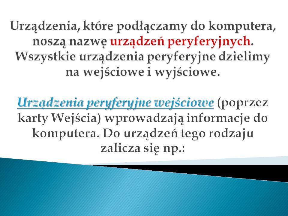 Urządzenia, które podłączamy do komputera, noszą nazwę urządzeń peryferyjnych.