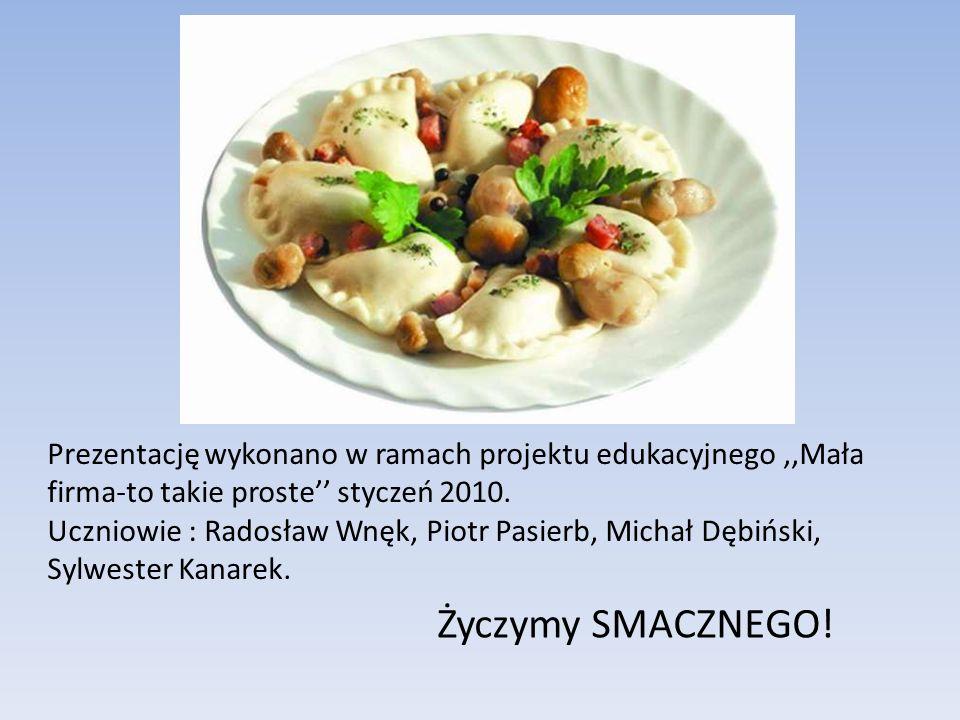 Prezentację wykonano w ramach projektu edukacyjnego ,,Mała firma-to takie proste'' styczeń 2010. Uczniowie : Radosław Wnęk, Piotr Pasierb, Michał Dębiński, Sylwester Kanarek.