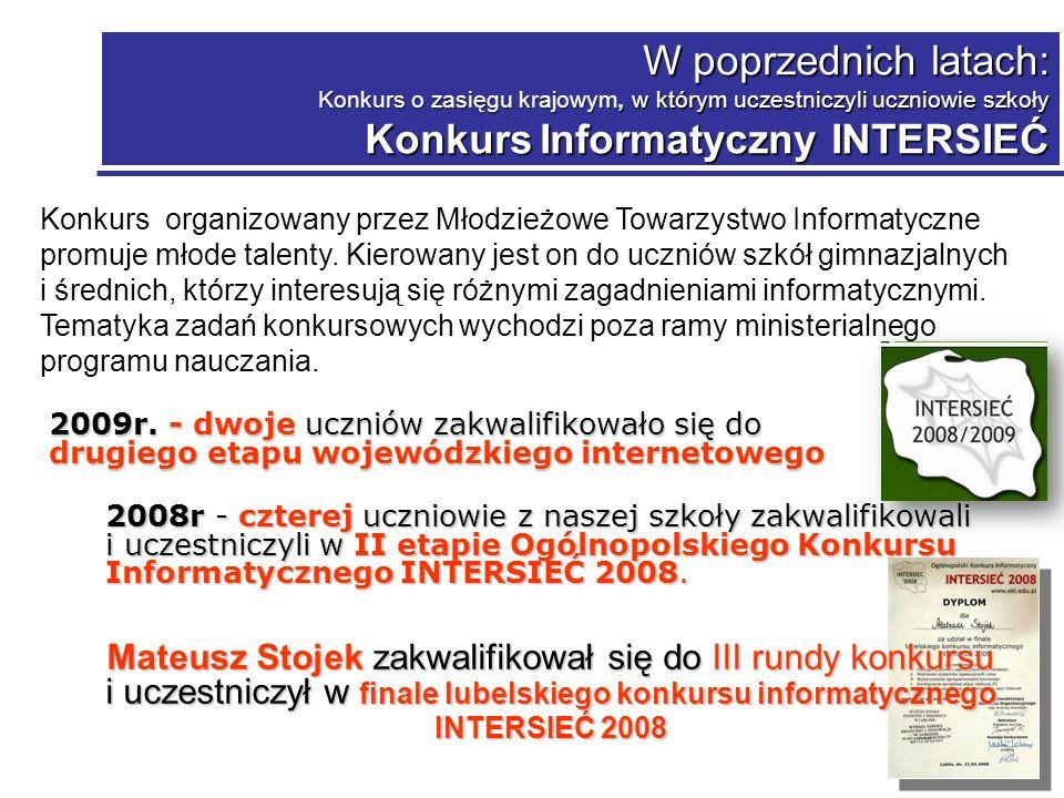 W poprzednich latach: Konkurs o zasięgu krajowym, w którym uczestniczyli uczniowie szkoły Konkurs Informatyczny INTERSIEĆ