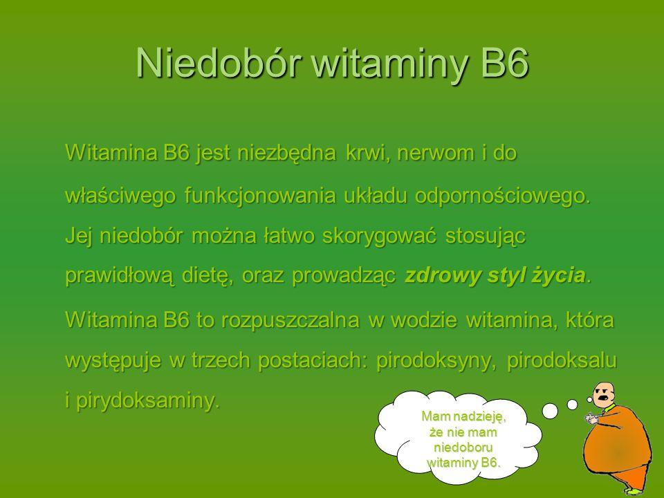 Mam nadzieję, że nie mam niedoboru witaminy B6.