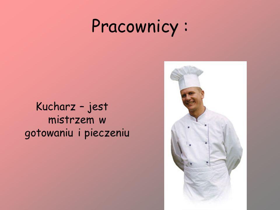 Kucharz – jest mistrzem w gotowaniu i pieczeniu
