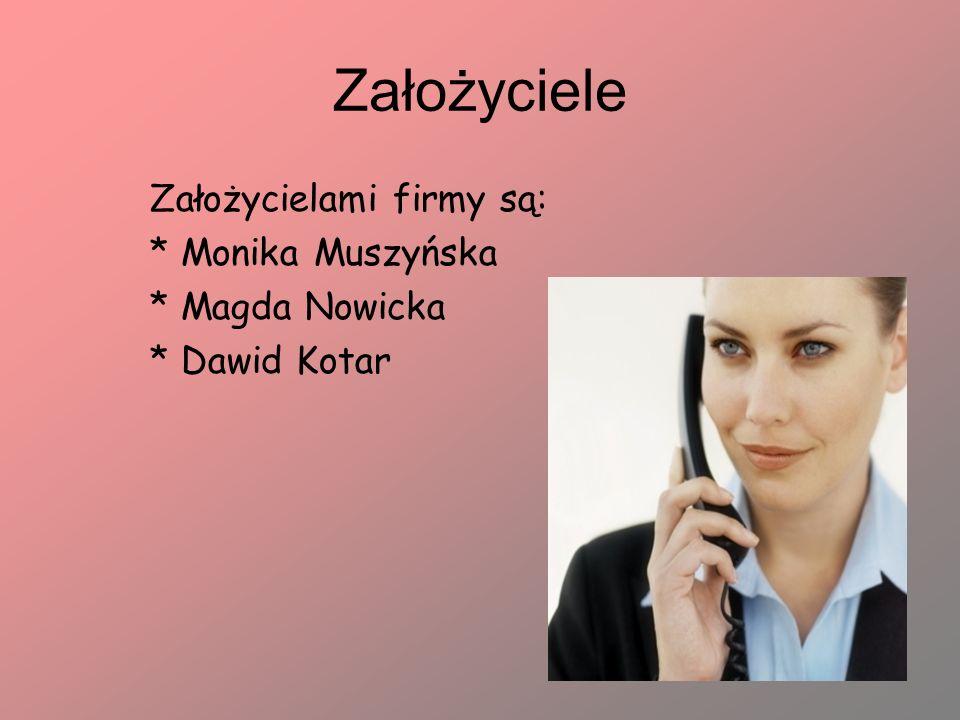 Założyciele Założycielami firmy są: * Monika Muszyńska * Magda Nowicka