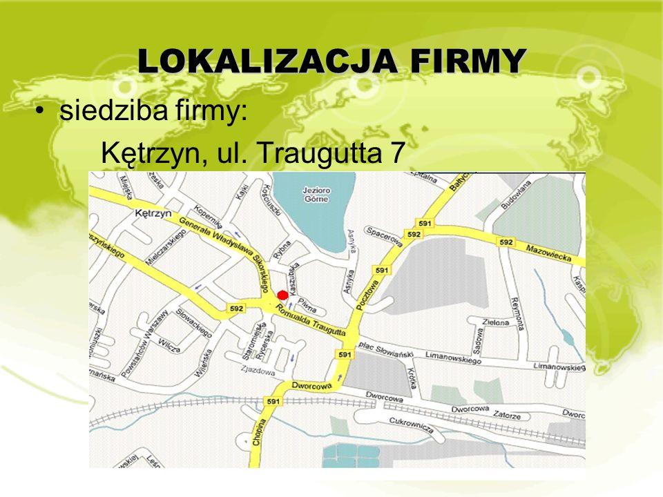 LOKALIZACJA FIRMY siedziba firmy: Kętrzyn, ul. Traugutta 7