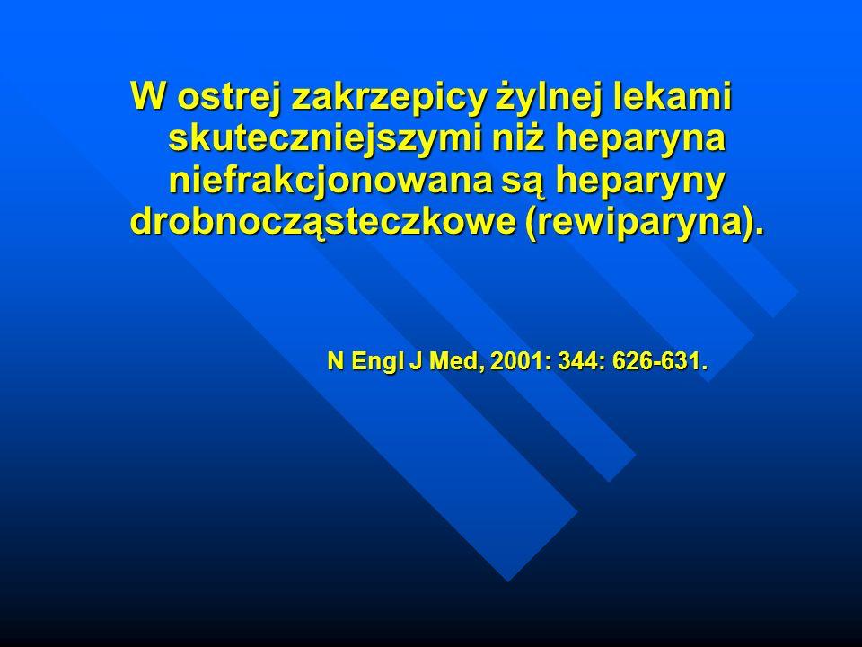 W ostrej zakrzepicy żylnej lekami skuteczniejszymi niż heparyna niefrakcjonowana są heparyny drobnocząsteczkowe (rewiparyna).