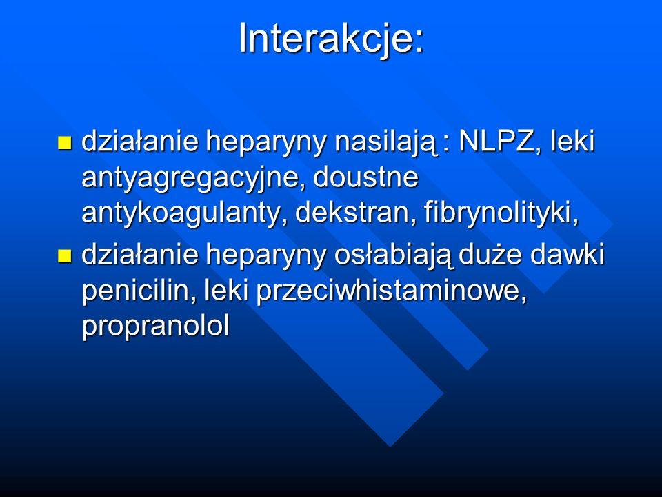 Interakcje: działanie heparyny nasilają : NLPZ, leki antyagregacyjne, doustne antykoagulanty, dekstran, fibrynolityki,