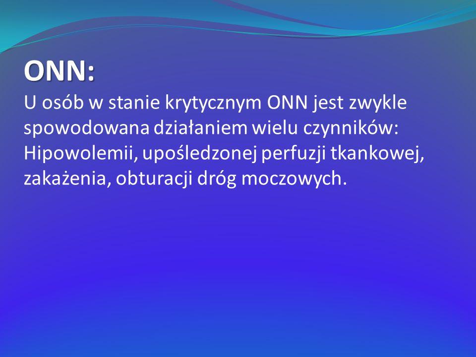 ONN: U osób w stanie krytycznym ONN jest zwykle spowodowana działaniem wielu czynników: