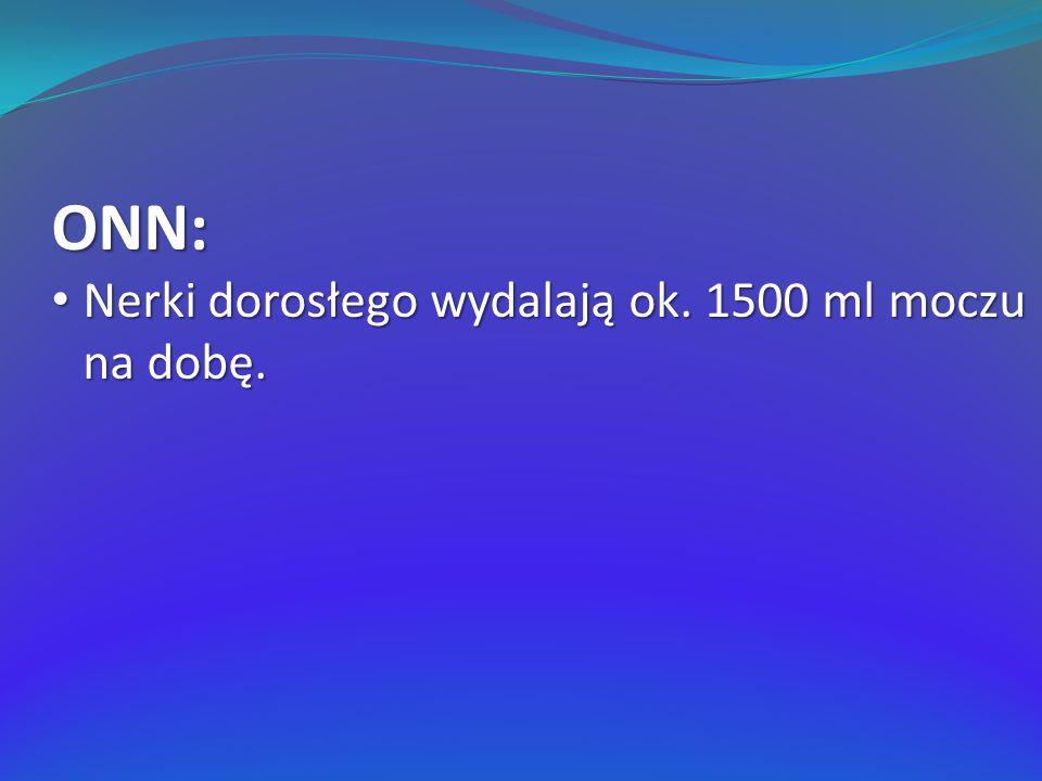 ONN: Nerki dorosłego wydalają ok. 1500 ml moczu na dobę.