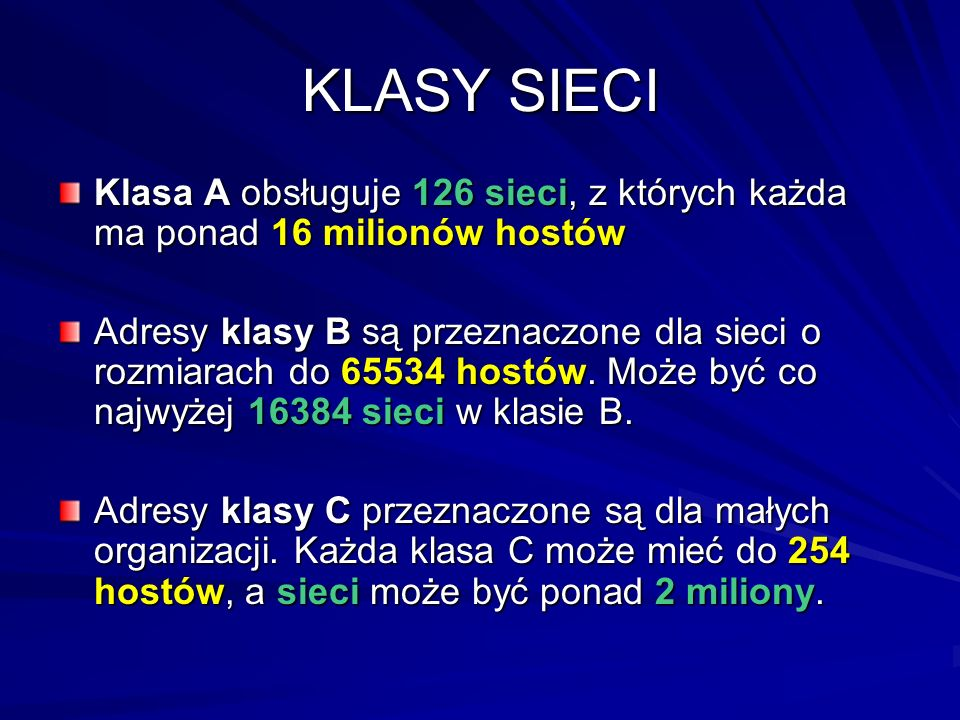 KLASY SIECI Klasa A obsługuje 126 sieci, z których każda ma ponad 16 milionów hostów.