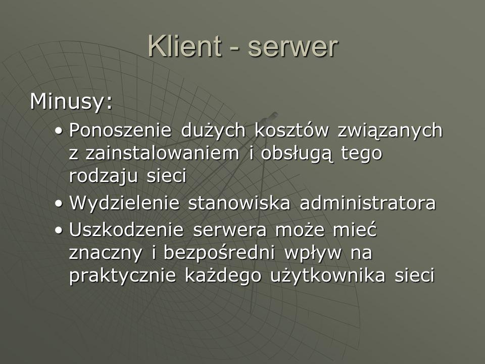 Klient - serwer Minusy: