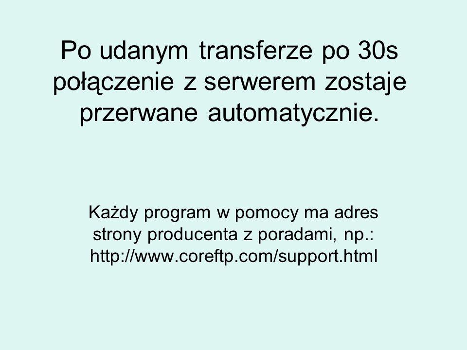 Po udanym transferze po 30s połączenie z serwerem zostaje przerwane automatycznie.