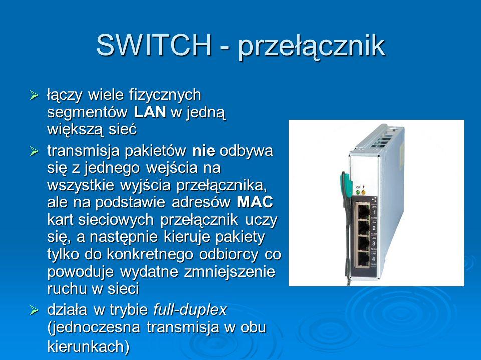 SWITCH - przełącznik łączy wiele fizycznych segmentów LAN w jedną większą sieć.