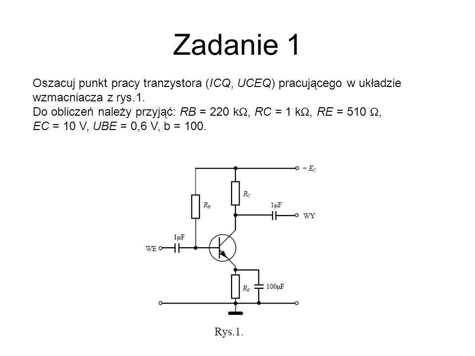 Zadanie 1Oszacuj punkt pracy tranzystora (ICQ, UCEQ) pracującego w układzie wzmacniacza z rys.1.