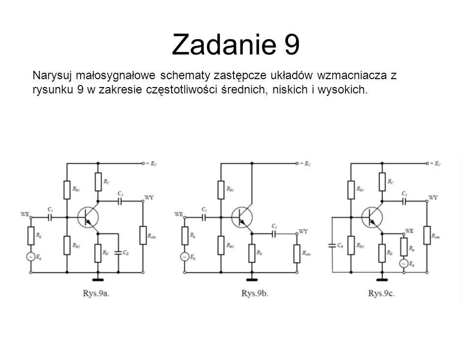 Zadanie 9Narysuj małosygnałowe schematy zastępcze układów wzmacniacza z rysunku 9 w zakresie częstotliwości średnich, niskich i wysokich.