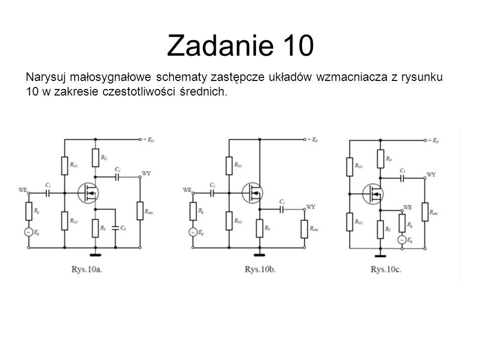 Zadanie 10 Narysuj małosygnałowe schematy zastępcze układów wzmacniacza z rysunku 10 w zakresie czestotliwości średnich.