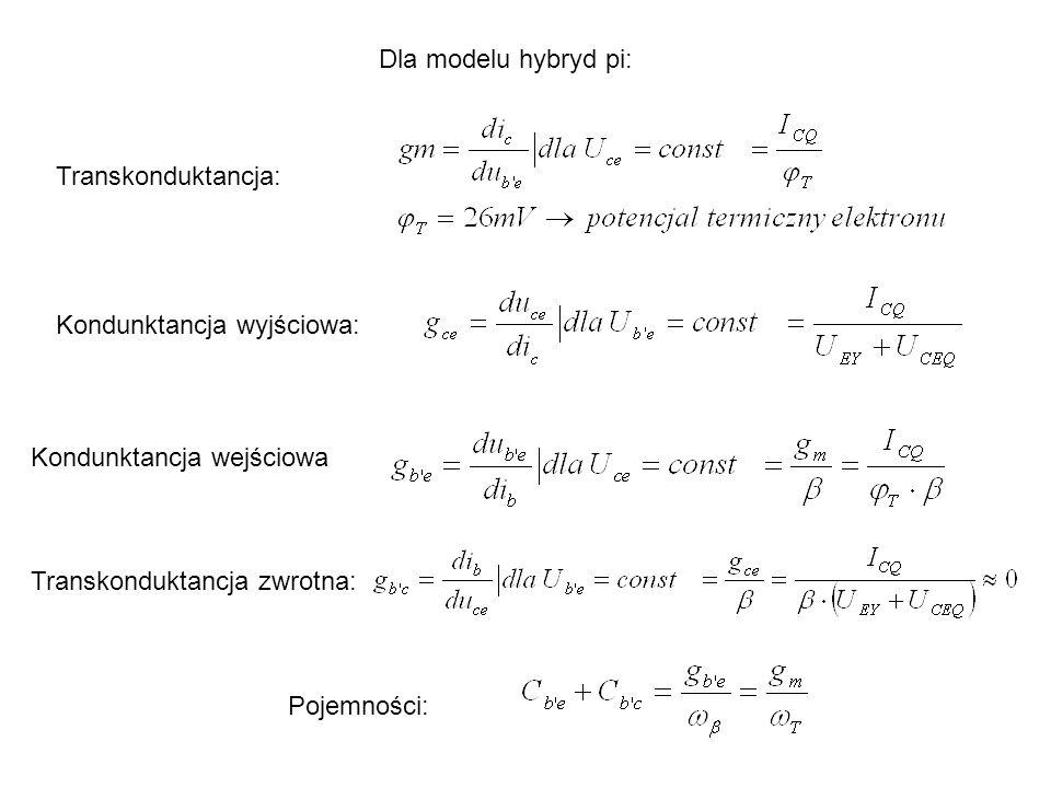 Dla modelu hybryd pi:Transkonduktancja: Kondunktancja wyjściowa: Kondunktancja wejściowa. Transkonduktancja zwrotna: