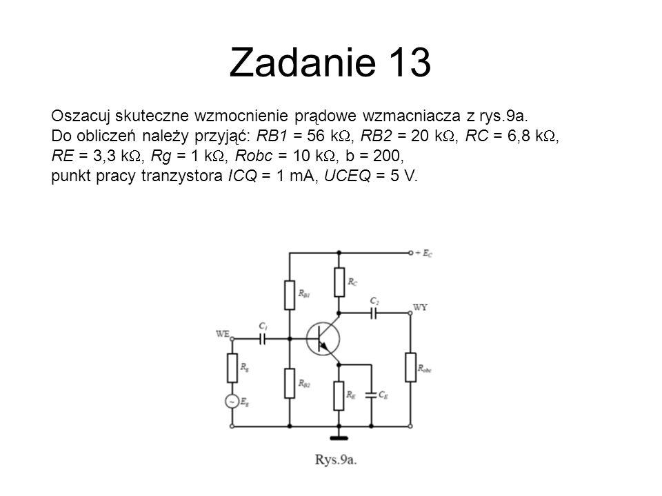 Zadanie 13 Oszacuj skuteczne wzmocnienie prądowe wzmacniacza z rys.9a.