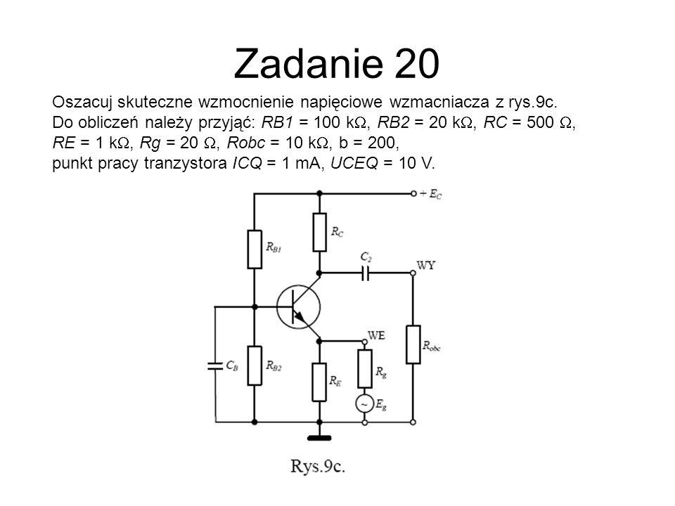 Zadanie 20Oszacuj skuteczne wzmocnienie napięciowe wzmacniacza z rys.9c. Do obliczeń należy przyjąć: RB1 = 100 kW, RB2 = 20 kW, RC = 500 W,