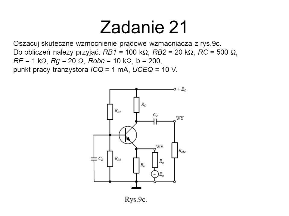 Zadanie 21 Oszacuj skuteczne wzmocnienie prądowe wzmacniacza z rys.9c.