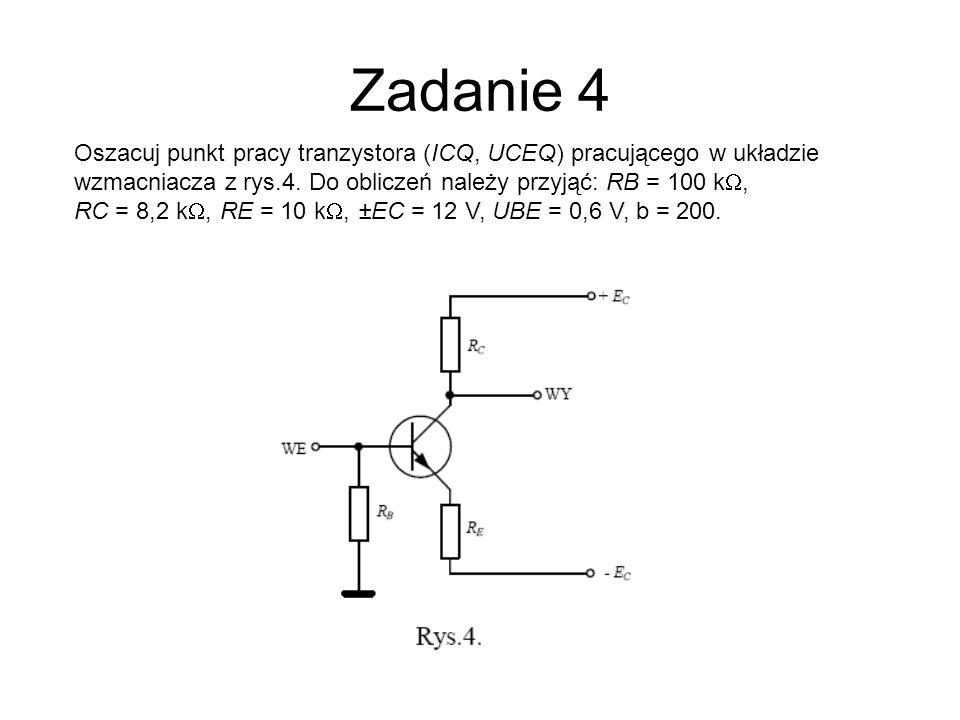 Zadanie 4Oszacuj punkt pracy tranzystora (ICQ, UCEQ) pracującego w układzie wzmacniacza z rys.4. Do obliczeń należy przyjąć: RB = 100 kW,
