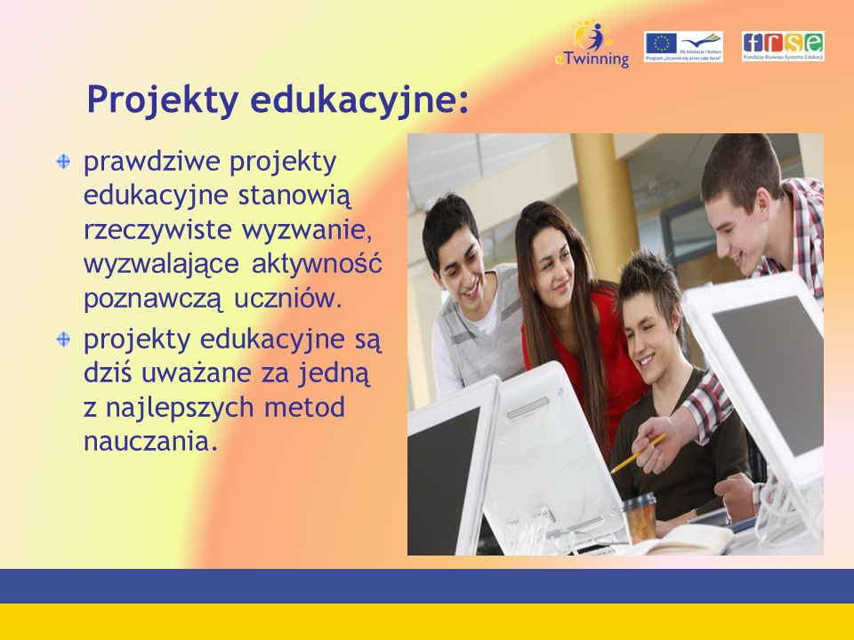 Projekty edukacyjne:prawdziwe projekty edukacyjne stanowią rzeczywiste wyzwanie, wyzwalające aktywność poznawczą uczniów.