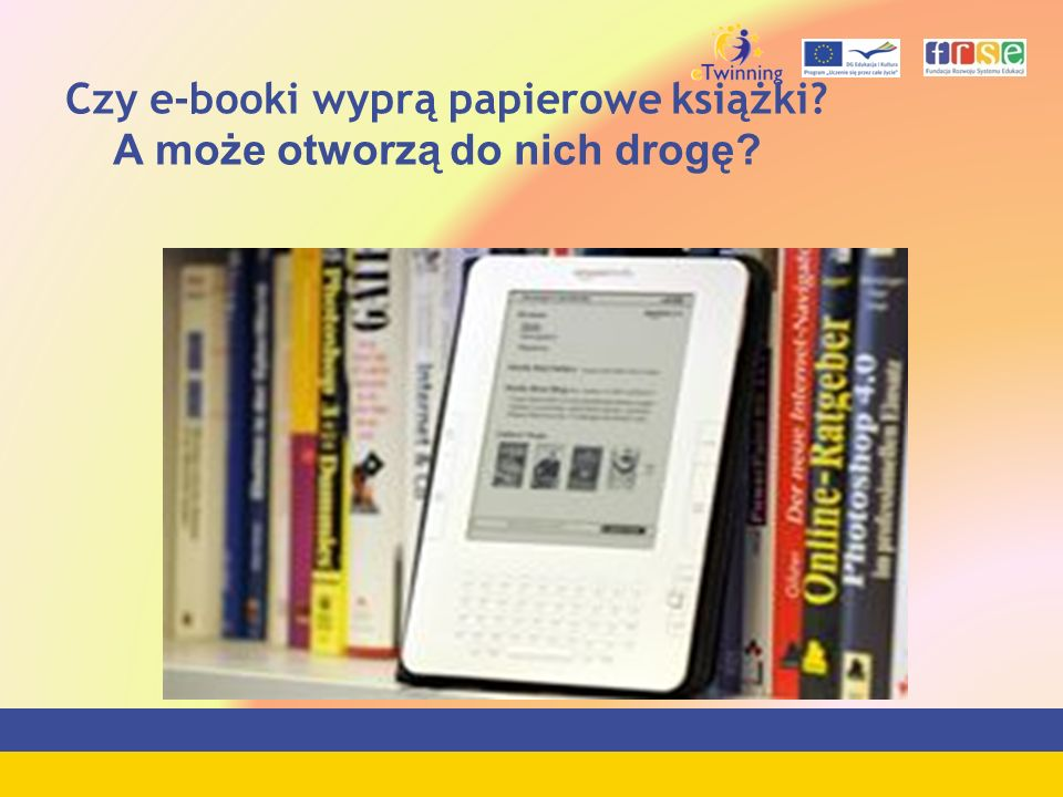 Czy e-booki wyprą papierowe książki A może otworzą do nich drogę