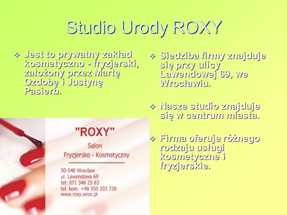 Studio Urody ROXYJest to prywatny zakład kosmetyczno - fryzjerski, założony przez Martę Ozdobę i Justynę Pasierb.