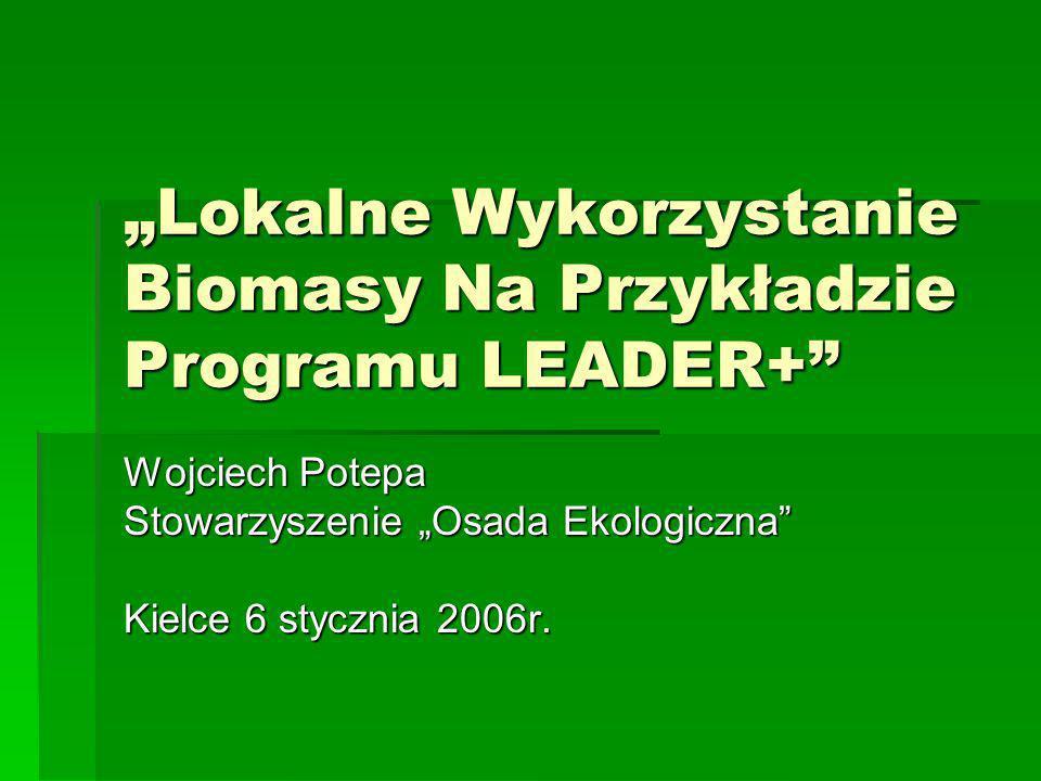 """""""Lokalne Wykorzystanie Biomasy Na Przykładzie Programu LEADER+"""