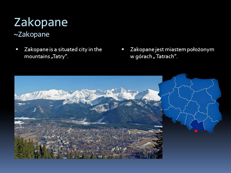 "Zakopane ~Zakopane Zakopane is a situated city in the mountains ""Tatry ."