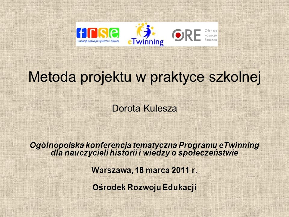 Metoda projektu w praktyce szkolnej Dorota Kulesza