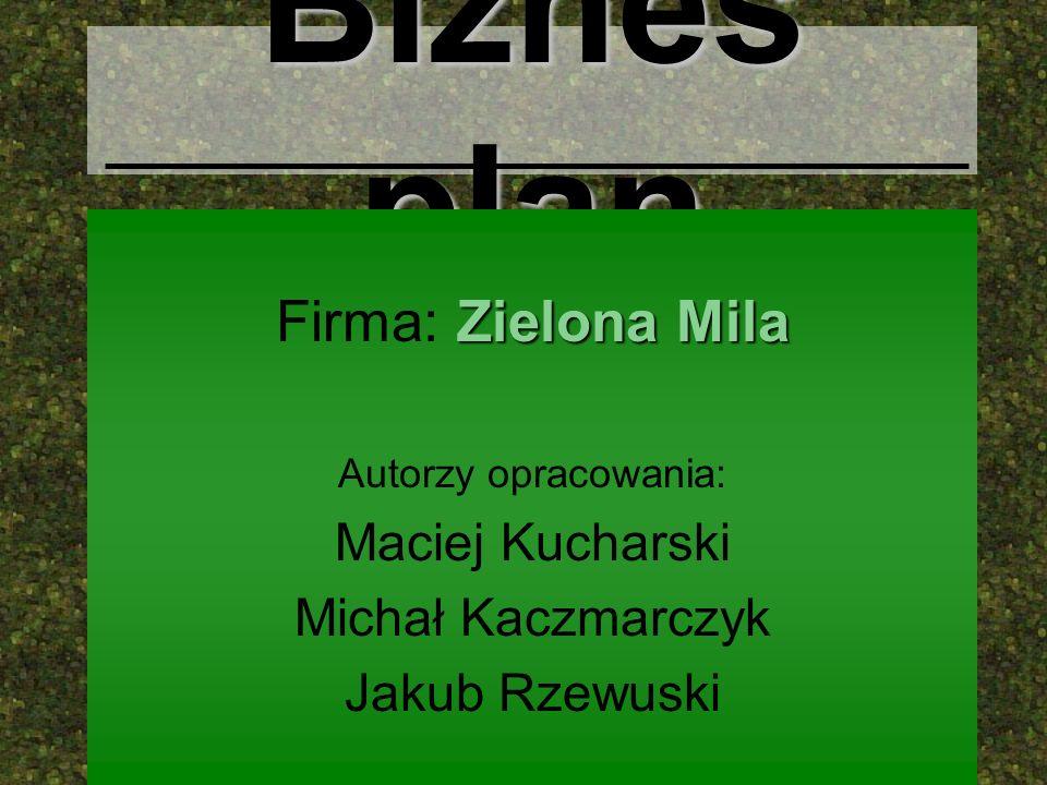 Biznes plan Firma: Zielona Mila Maciej Kucharski Michał Kaczmarczyk