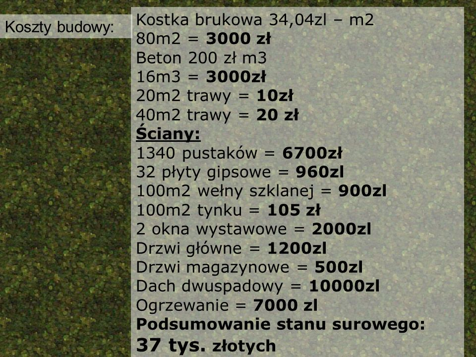 37 tys. złotych Kostka brukowa 34,04zl – m2 Koszty budowy: