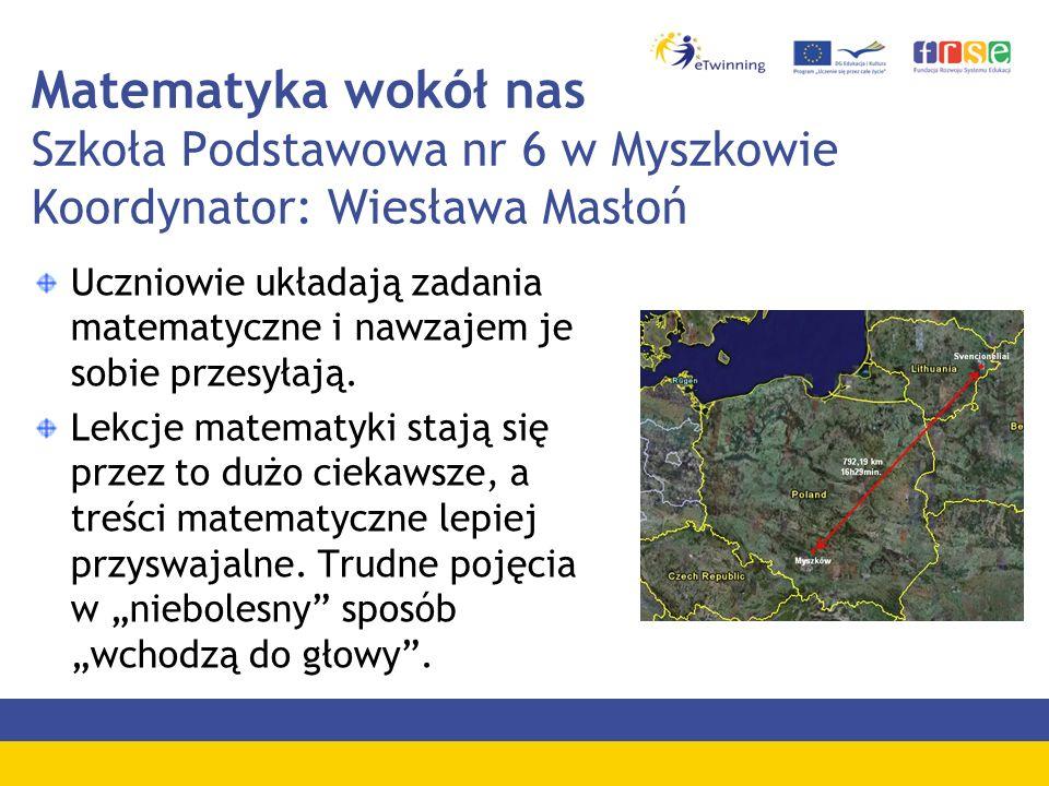 Matematyka wokół nas Szkoła Podstawowa nr 6 w Myszkowie Koordynator: Wiesława Masłoń