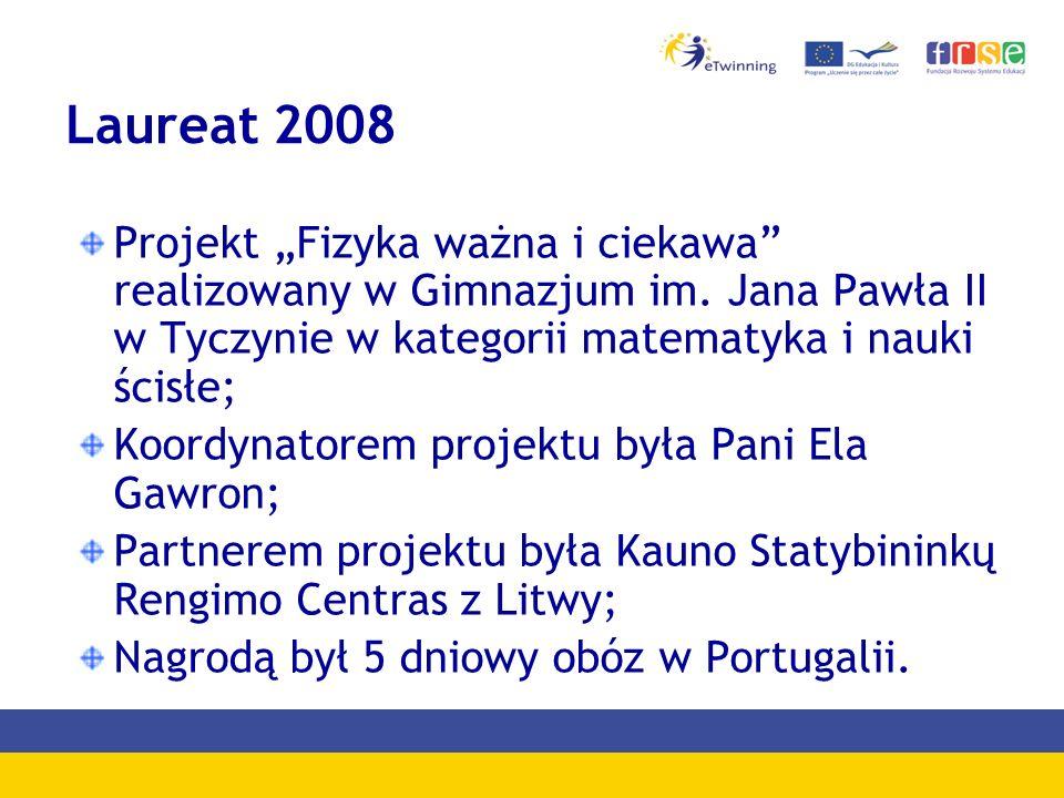 """Laureat 2008Projekt """"Fizyka ważna i ciekawa realizowany w Gimnazjum im. Jana Pawła II w Tyczynie w kategorii matematyka i nauki ścisłe;"""