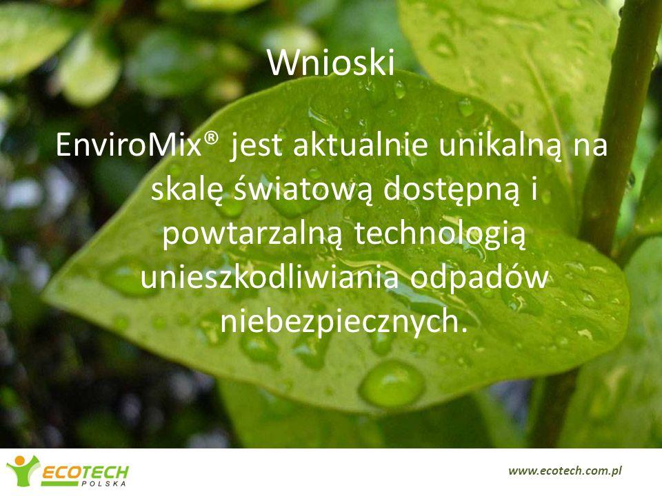 Wnioski EnviroMix® jest aktualnie unikalną na skalę światową dostępną i powtarzalną technologią unieszkodliwiania odpadów niebezpiecznych.