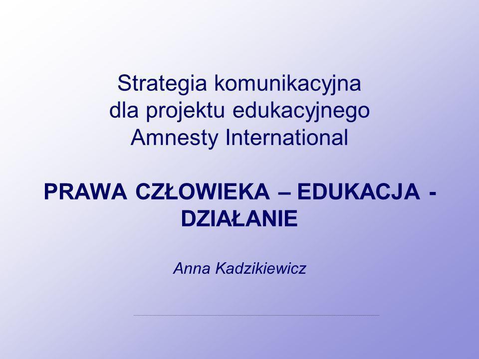 Strategia komunikacyjna dla projektu edukacyjnego Amnesty International PRAWA CZŁOWIEKA – EDUKACJA - DZIAŁANIE