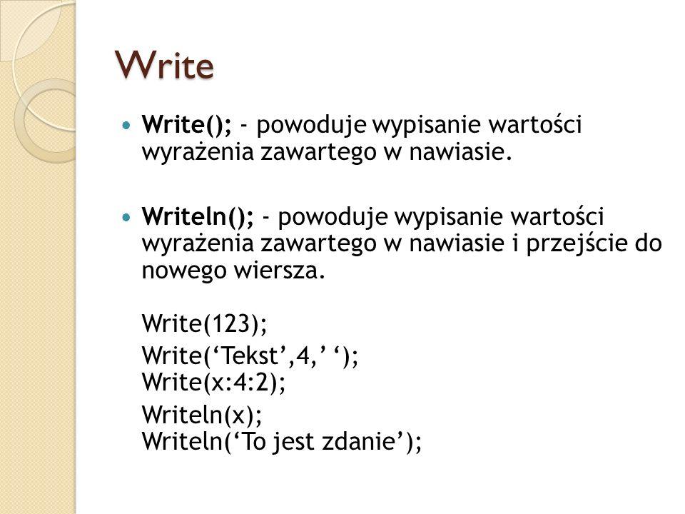 Write Write(); - powoduje wypisanie wartości wyrażenia zawartego w nawiasie.