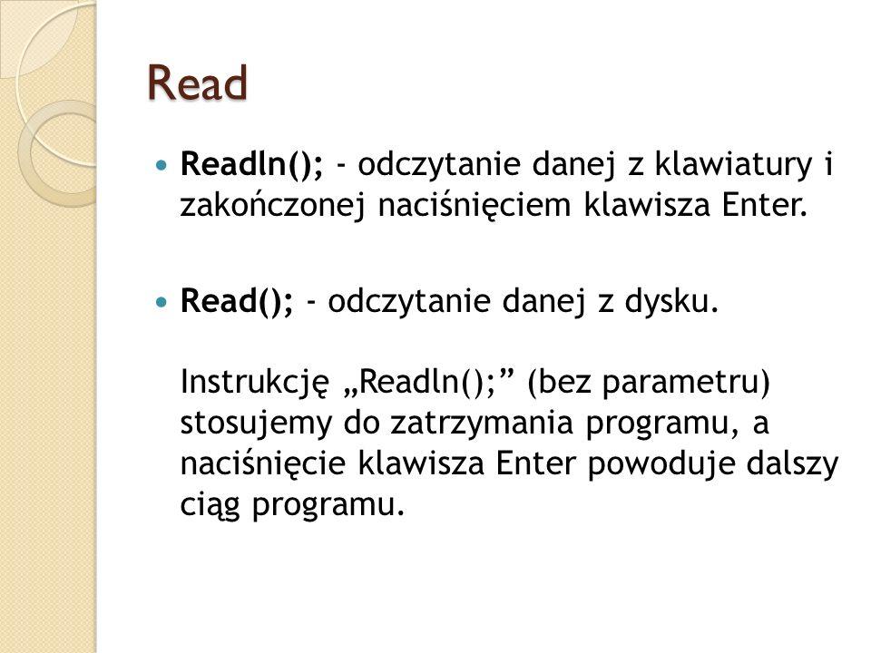 Read Readln(); - odczytanie danej z klawiatury i zakończonej naciśnięciem klawisza Enter.